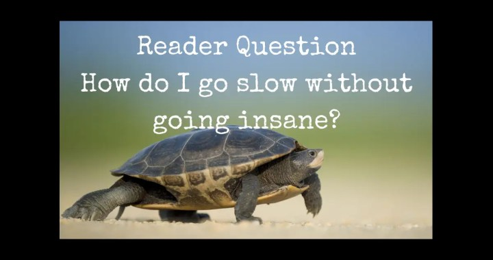 How do I go slow?