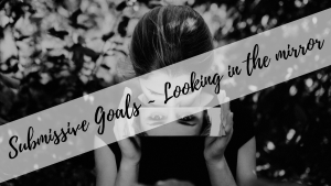 Submissive Goals ~ Looking in the Mirror