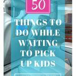 50 Things to do While Waiting to Pick Up Kids