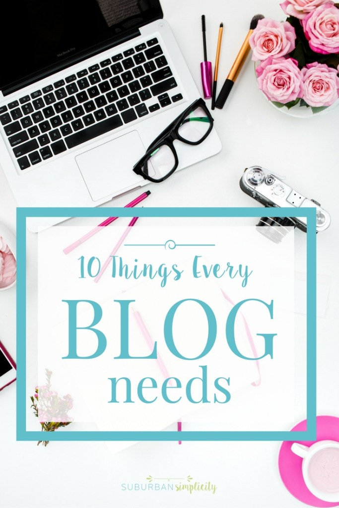 10 Things Every Blog Needs. How to create a user-friendly blog that makes people want to visit and stay a while!