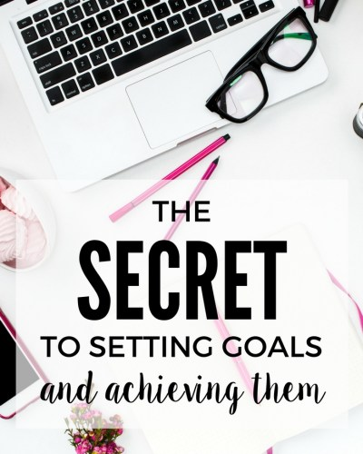 The Secret to Setting Goals and Achieving Them