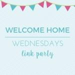 Welcome Home Wednesdays #108