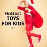 Hottest Toys for Kids 2017  – Gift Guide