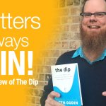 QUITTERS Always WIN! Reviewing Seth Godin's book The Dip