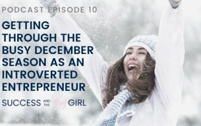 Episode 10 – Getting Through the Busy December Season as an Introverted Entrepreneur