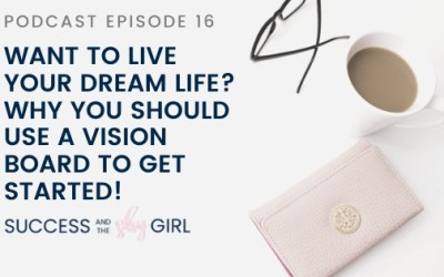 Episode 16 – Want to live your Dream Life? Why you should use a Vision Board to get started!