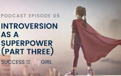 Episode 06 – Introversion as a Superpower (Part 3)
