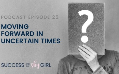 Episode 25 – Moving Forward in Uncertain Times