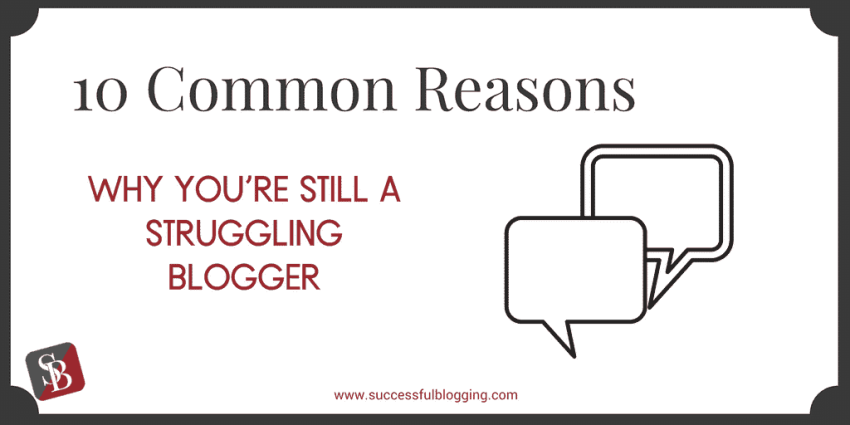 why you are still a struggling blogger
