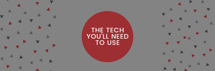 The tech you need to use