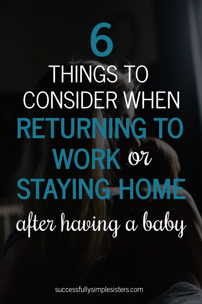 Are you trying to decide whether to return to work or stay home after your baby? Before you make the decision, make sure you consider these 6 things.