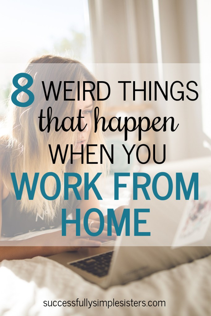 8 Weird things that happen when you work from home