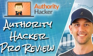 Authority Hacker Pro Review – Get Insider Information & A Behind The Scenes Look At Authority Hacker