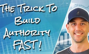 The Trick To Build Authority Fast without Facebook Ads. Get This Right And You Will Succeed Online!