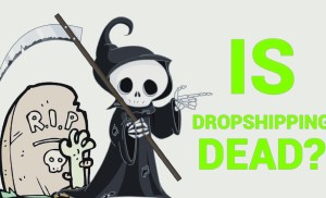 Is Drop Shipping And Shopify Dead In 2018?