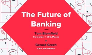 The Future Of Banking – Tom Blomfield (Monzo) + Gerard Grech (Tech Nation)