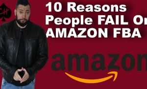 10 REAL Reasons You WILL FAIL ON AMAZON FBA FAST// NEW 2018 RULES