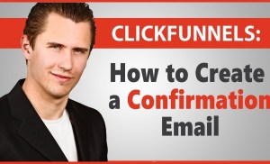 ClickFunnels: How to Create a Confirmation Email With Your Autoresponder