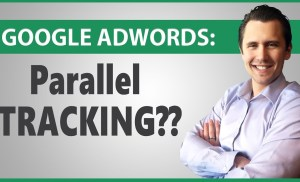 Google AdWords: What Is Parallel Tracking & Should I Be Worried? (Detailed Explanation)