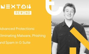Advanced Protections: Eliminating Malware, Phishing, Spam in G Suite (Next Rewind '18)
