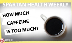 How Much Caffeine is Too Much? // SPARTAN HEALTH ep 003