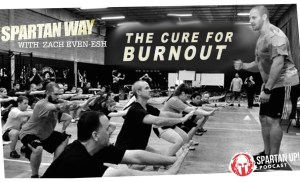 The Cure for Burnout – Spartan WAY 018