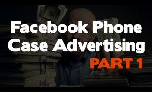 Facebook Advertising – Taking A Look At How You Can Advertise Phone Cases (Part 1)