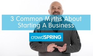 3 Common Myths About Starting A Business