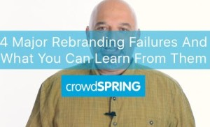 4 Major Rebranding Failures And What You Can Learn From Them