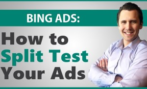 Bing Ads: How to Split Test Your Ads