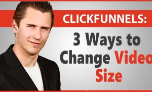 ClickFunnels: 3 Ways to Change Video Size