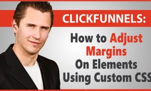 ClickFunnels: How to Adjust Margins On Elements (Using Custom CSS)