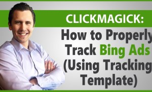 ClickMagick: How to Properly Track Bing Ads (Using Tracking Template)
