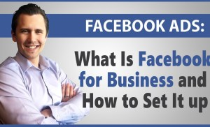 Facebook Ads: What Is Facebook for Business and How to Set It up