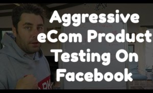 How I Test A lot Of Products On Facebook Aggressively. (Fast Testing)