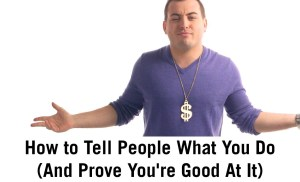 How to tell people what you do (and prove you're good at it)