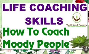 Life Coaching Skills: How to Coach Moody People