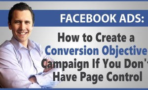 Facebook Ads: How to Create a Conversion Objective Campaign If You Don't Have Page Control