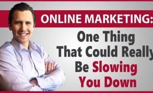 One Thing That Could Be Slowing Down Your Online Marketing Results