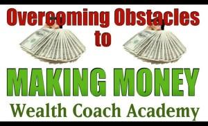 Overcoming Obstacles to Making Money by Wealth Coach