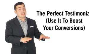 The Perfect Testimonial: Use It To Boost Your Conversions Today