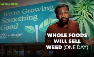 Whole Foods Will Sell Weed! (One Day…)