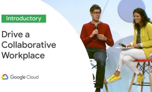 How to Drive a Fully Collaborative Workplace (Cloud Next '19)