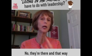 """What does """"living in the moment"""" have to do with leadership?"""