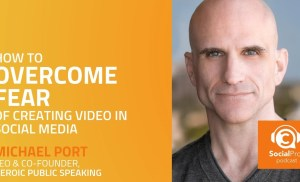 How to Overcome Fear of Creating Video in Social Media