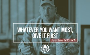 Whatever You Want Most, Give It First // Spartan STAND 014