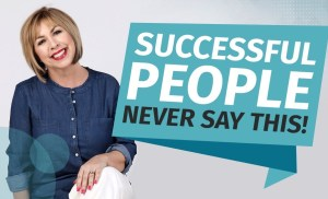 Successful People Never Say This!