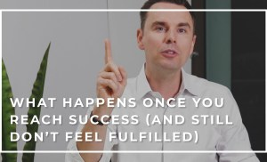 What Happens Once You Reach Success (and Still Don't Feel Fulfilled)