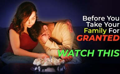 Before You Take Your Family For Granted, Watch This
