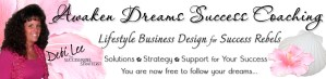 Awaken Dreams Success Coaching with Debi Lee The Success Rebel Strategist - Lifestyle Business Design for Success Rebels - Solutions, strategy and support for your success - You are now free to follow your dreams...
